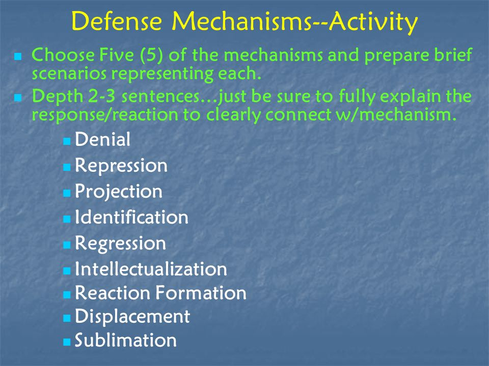 Defense Mechanisms--Activity Choose Five (5) of the mechanisms and prepare brief scenarios representing each. Depth 2-3 sentences…just be sure to full