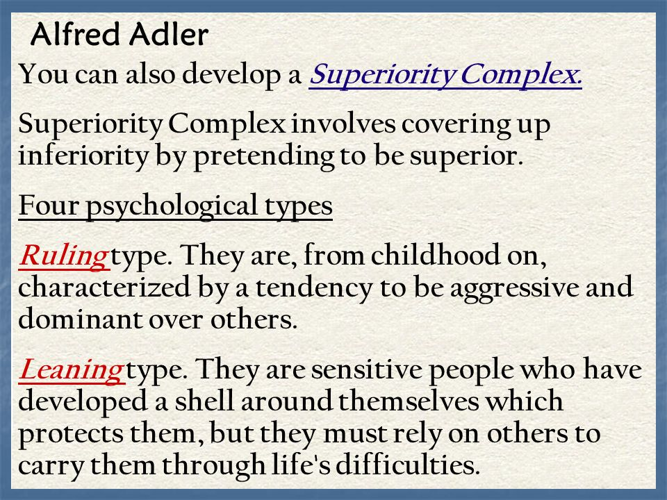 Alfred Adler You can also develop a Superiority Complex. Superiority Complex involves covering up inferiority by pretending to be superior. Four psych