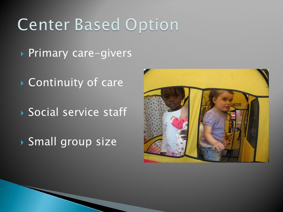 Primary care-givers Continuity of care Social service staff Small group size
