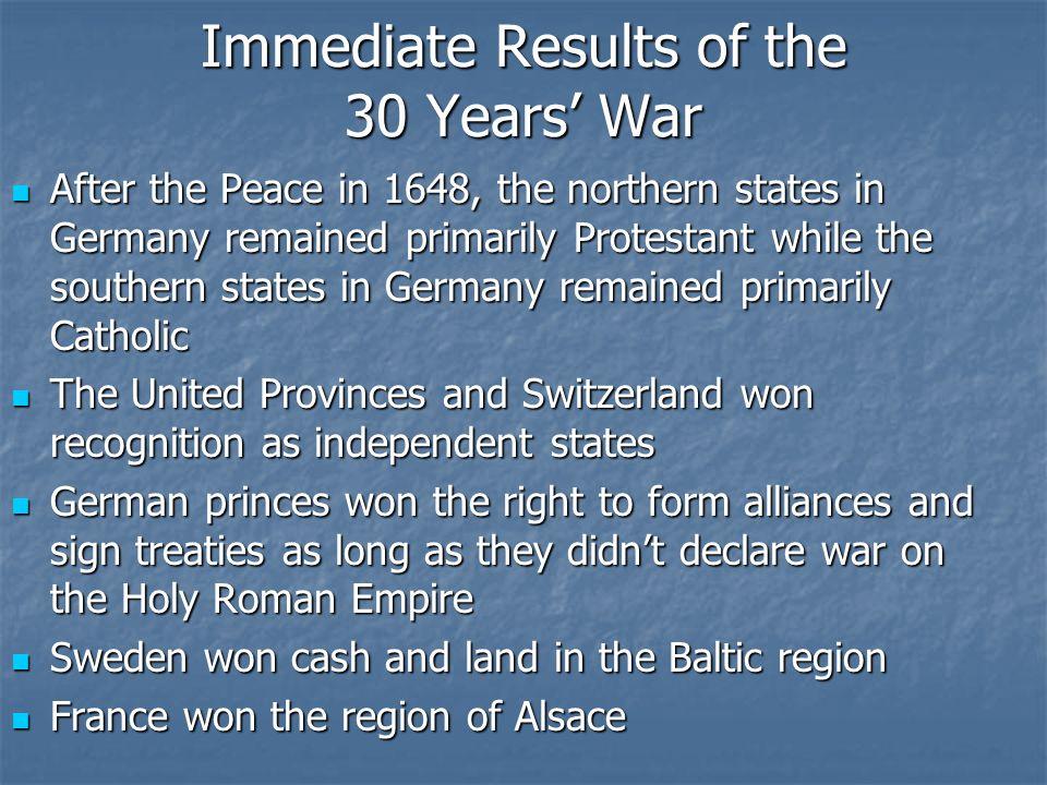 The Peace of Westphalia (1648) The 30 Years War officially ended in 1648 with the Peace of Westphalia The 30 Years War officially ended in 1648 with t