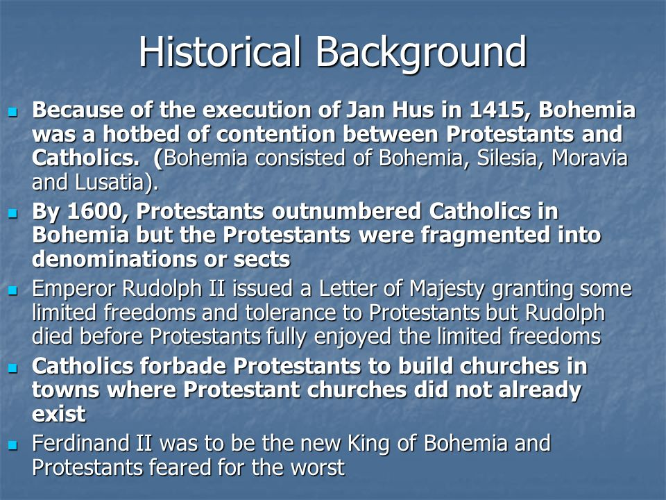 Historical Background Because of the execution of Jan Hus in 1415, Bohemia was a hotbed of contention between Protestants and Catholics.