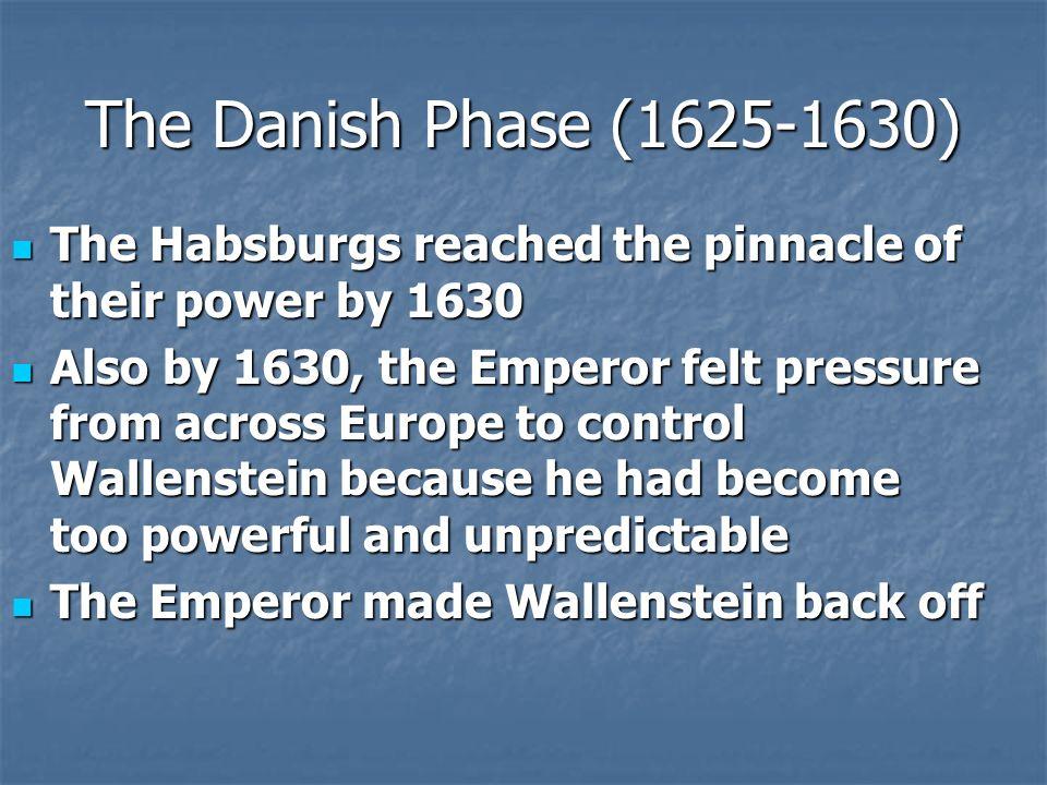 The Danish Phase (1625-1630) Habsburg enemies all over Europe were horrified at Wallensteins antics Habsburg enemies all over Europe were horrified at