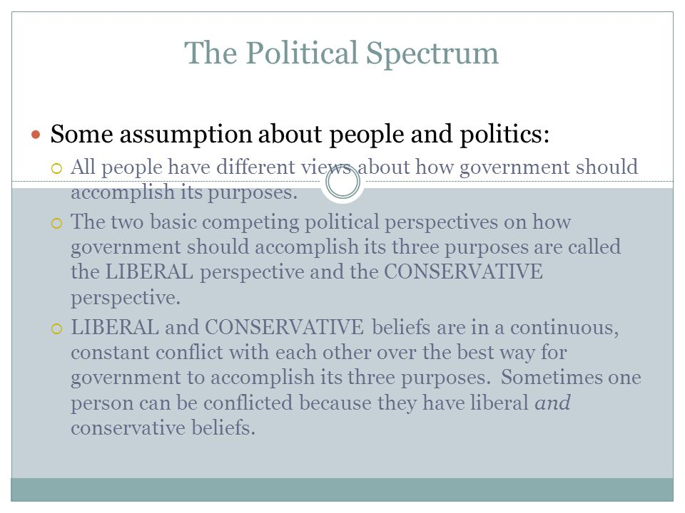 Some assumption about people and politics: All people have different views about how government should accomplish its purposes.