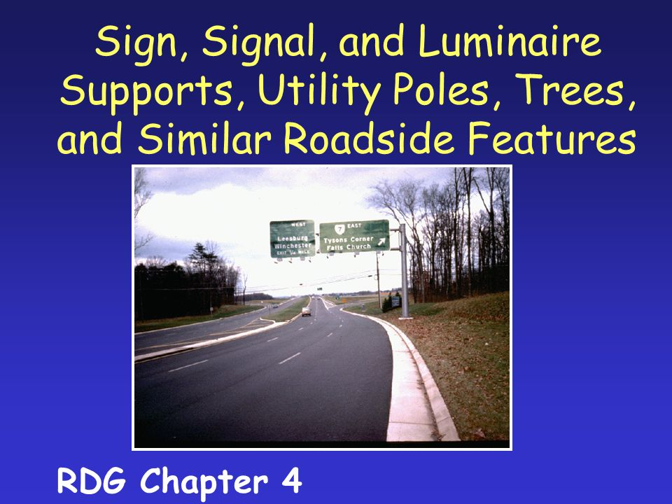Sign, Signal, and Luminaire Supports, Utility Poles, Trees, and Similar Roadside Features RDG Chapter 4