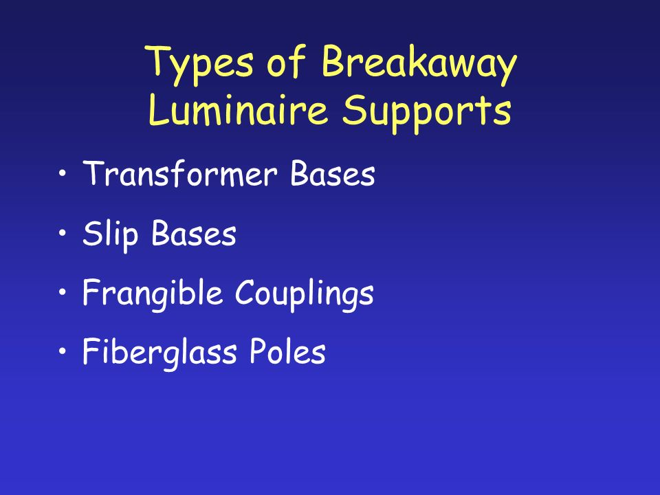 Types of Breakaway Luminaire Supports Transformer Bases Slip Bases Frangible Couplings Fiberglass Poles