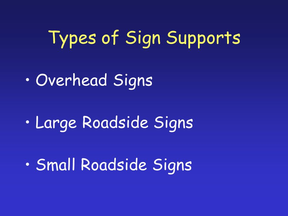 Types of Sign Supports Overhead Signs Large Roadside Signs Small Roadside Signs