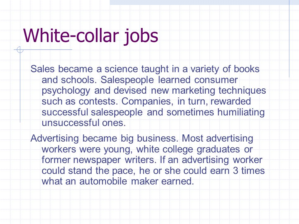 White-collar jobs Sales became a science taught in a variety of books and schools.