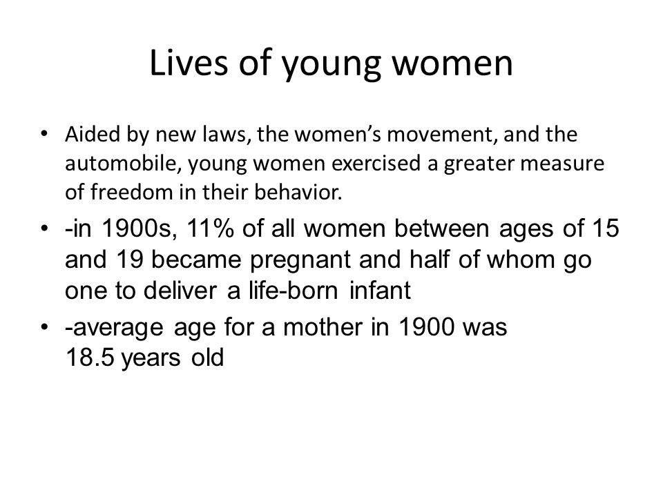 Lives of young women Aided by new laws, the womens movement, and the automobile, young women exercised a greater measure of freedom in their behavior.