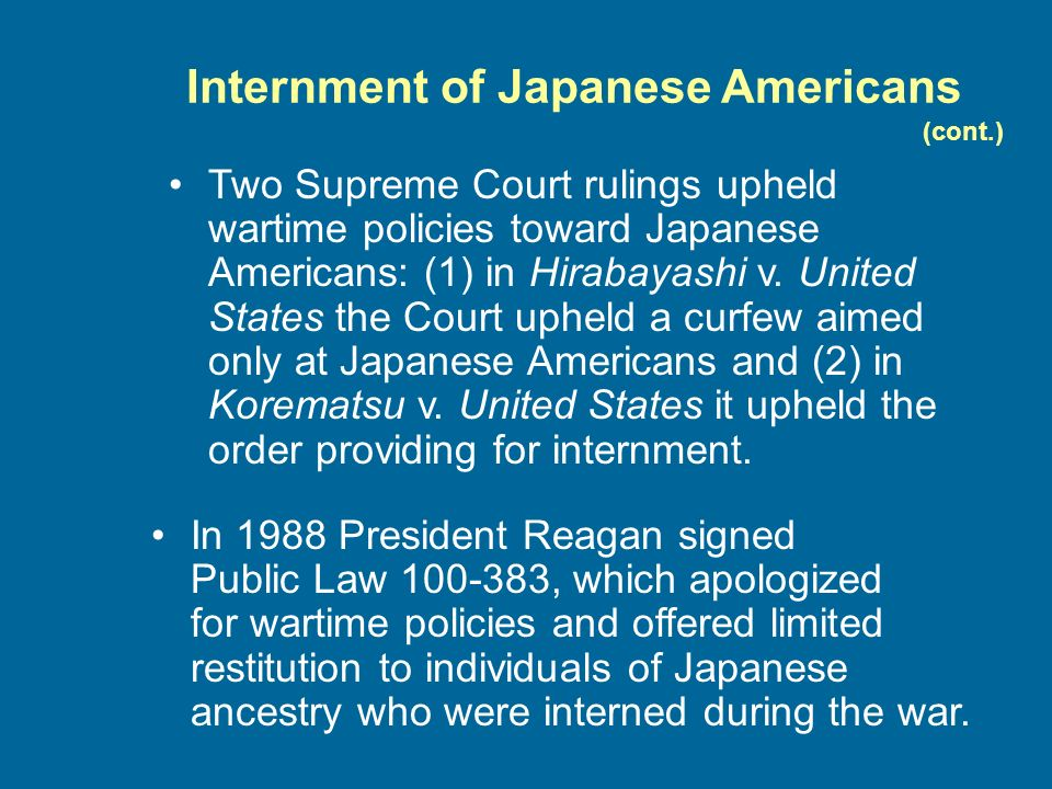 Two Supreme Court rulings upheld wartime policies toward Japanese Americans: (1) in Hirabayashi v.