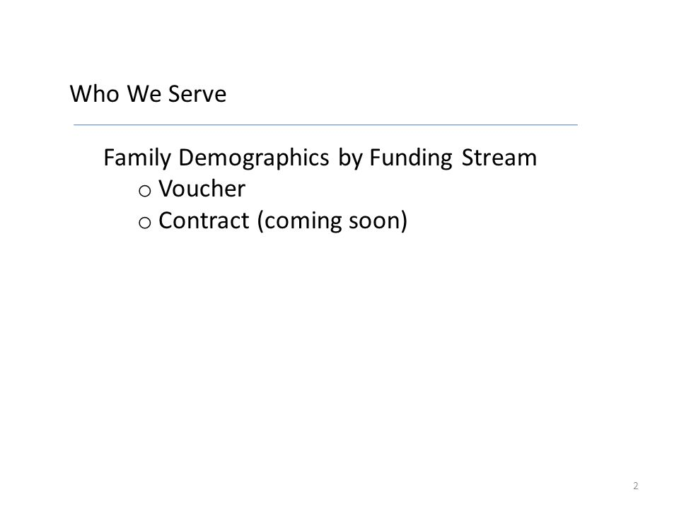 Who We Serve Family Demographics by Funding Stream o Voucher o Contract (coming soon) 2