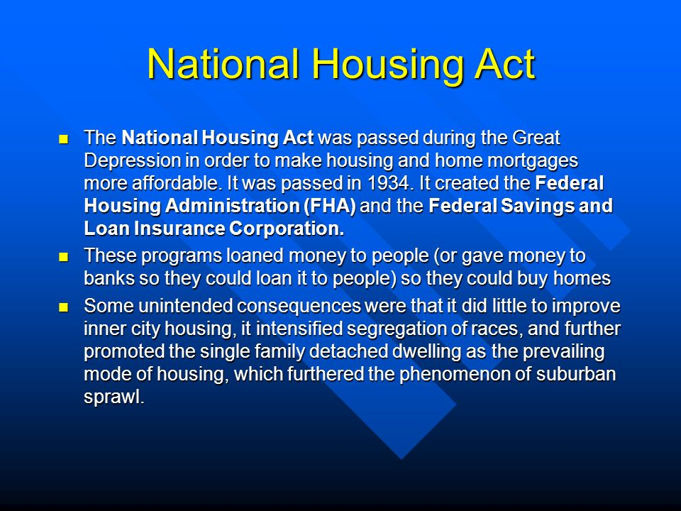National Housing Act The National Housing Act was passed during the Great Depression in order to make housing and home mortgages more affordable. It w