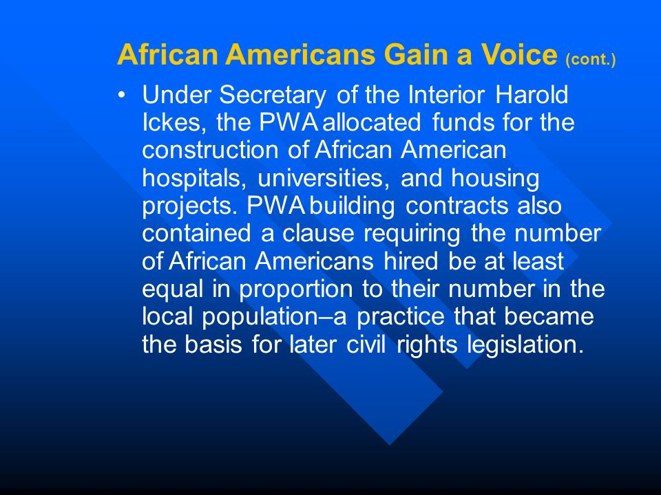 Under Secretary of the Interior Harold Ickes, the PWA allocated funds for the construction of African American hospitals, universities, and housing projects.