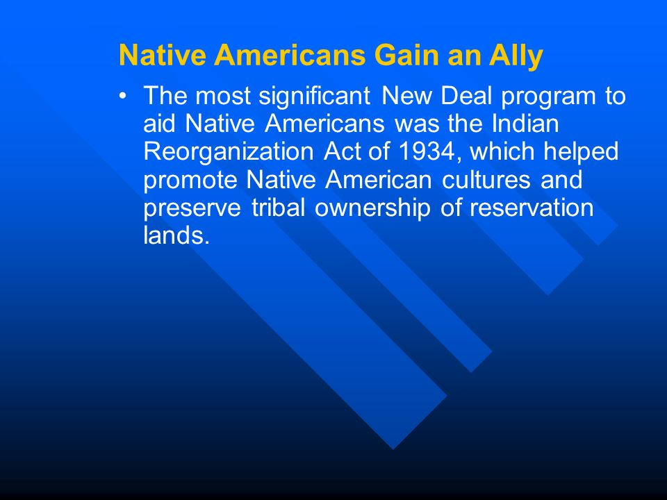 The most significant New Deal program to aid Native Americans was the Indian Reorganization Act of 1934, which helped promote Native American cultures and preserve tribal ownership of reservation lands.