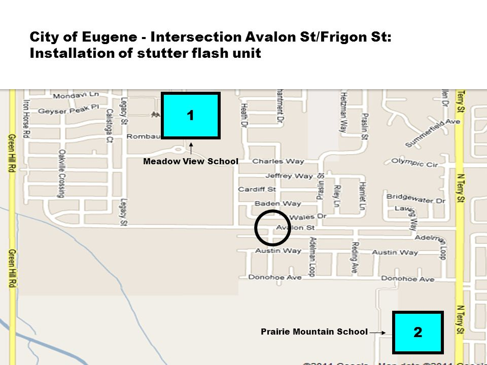 City of Eugene - Intersection Avalon St/Frigon St: Installation of stutter flash unit 1 2 Meadow View School Prairie Mountain School
