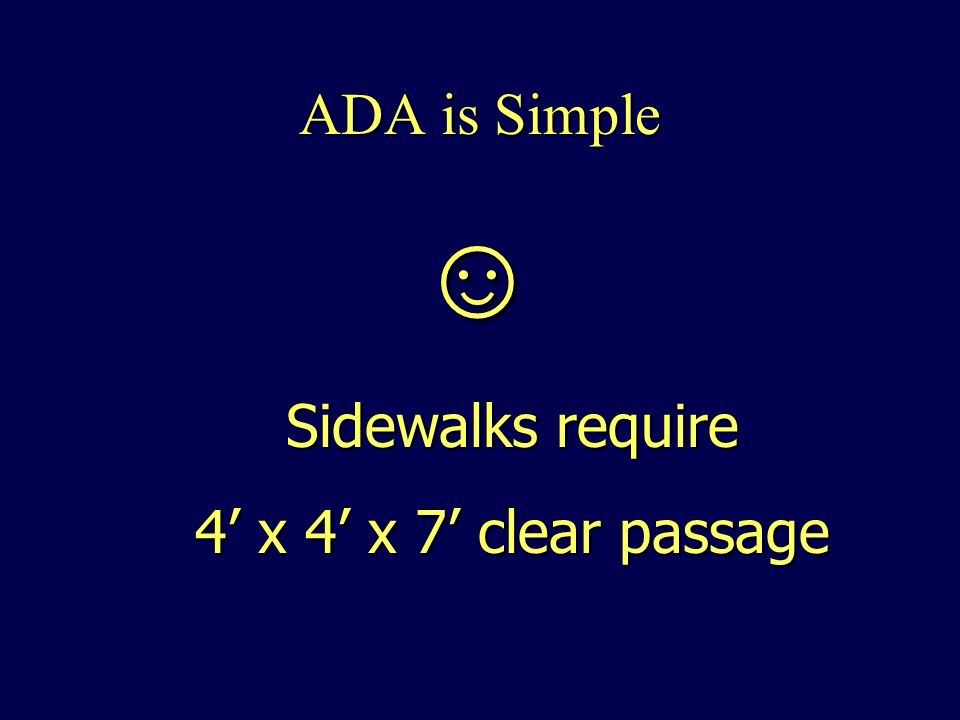 ADA is Simple Sidewalks require 4 x 4 x 7 clear passage