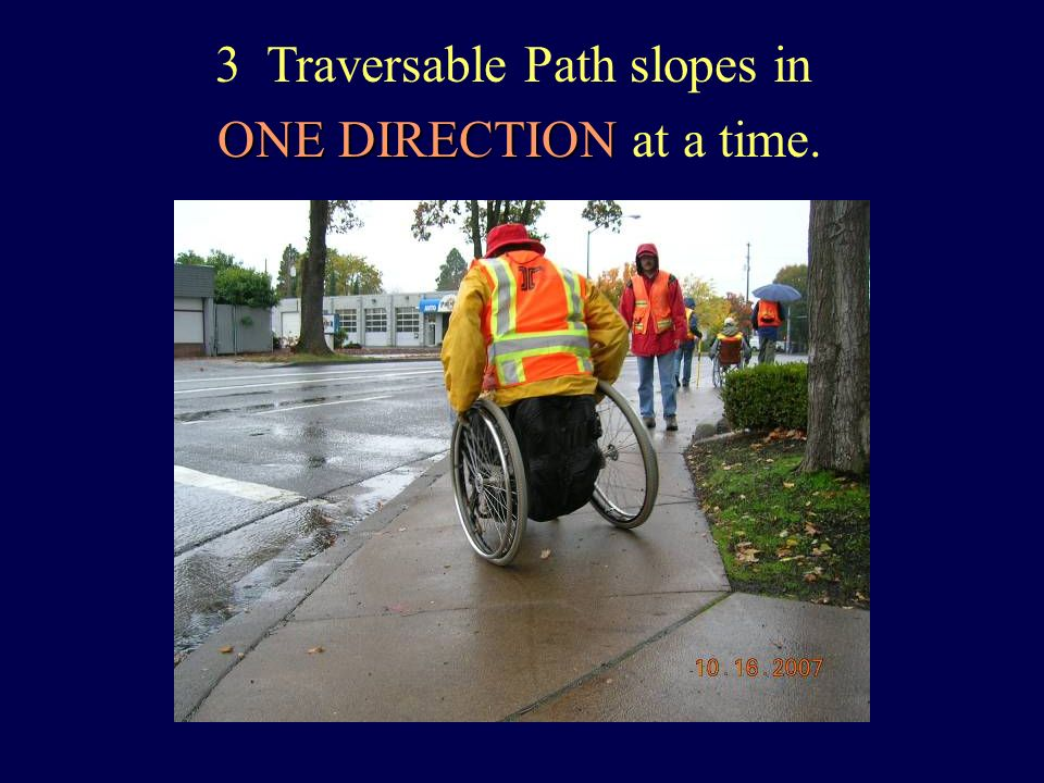 3 Traversable Path slopes in ONE DIRECTION ONE DIRECTION at a time.