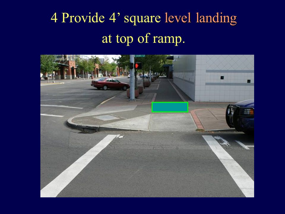 level landing 4Provide 4 square level landing at top of ramp.