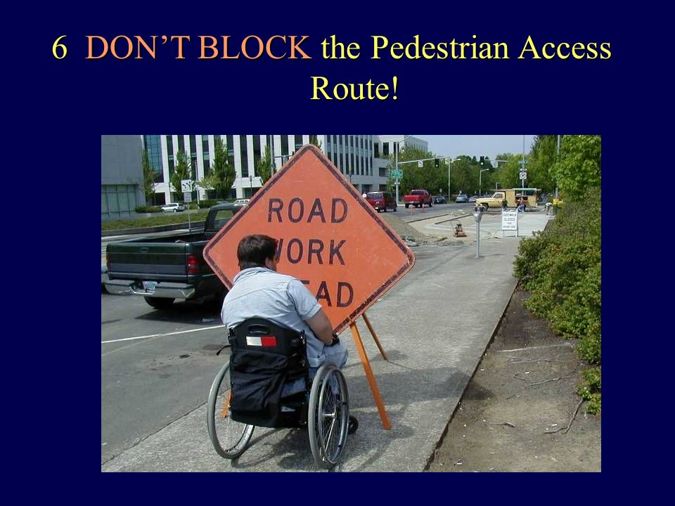 6 DONT BLOCK the Pedestrian Access Route!