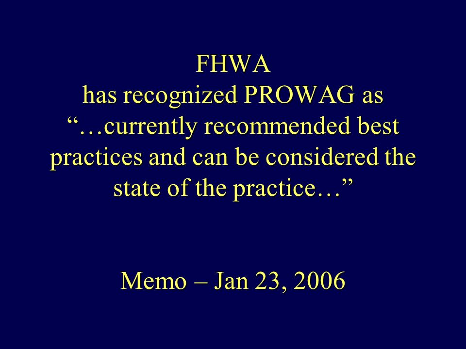 FHWA has recognized PROWAG as …currently recommended best practices and can be considered the state of the practice… Memo – Jan 23, 2006