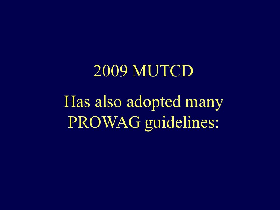 2009 MUTCD Has also adopted many PROWAG guidelines: