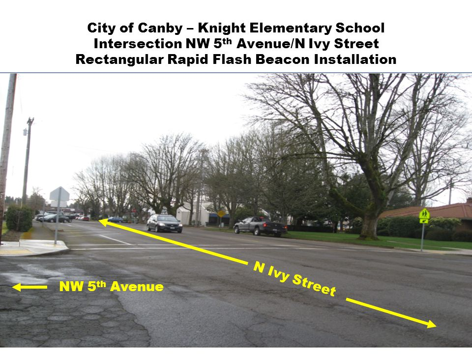 City of Canby – Knight Elementary School Intersection NW 5 th Avenue/N Ivy Street Rectangular Rapid Flash Beacon Installation N Ivy Street NW 5 th Ave