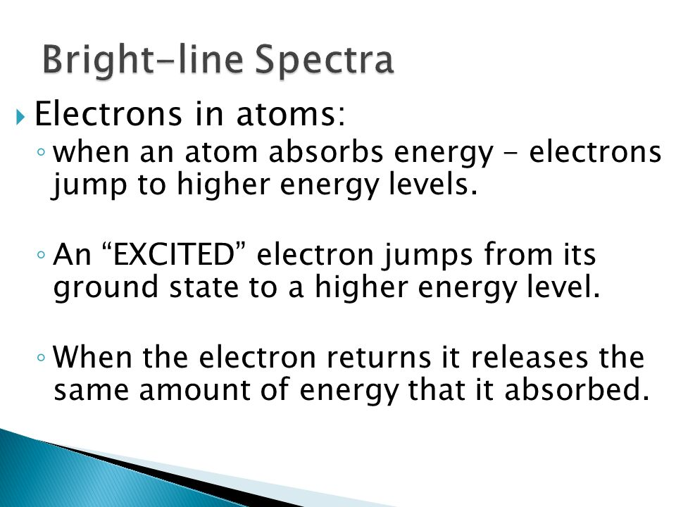 Electrons in atoms: when an atom absorbs energy - electrons jump to higher energy levels. An EXCITED electron jumps from its ground state to a higher