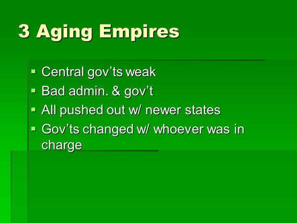 3 Aging Empires Central govts weak Central govts weak Bad admin.