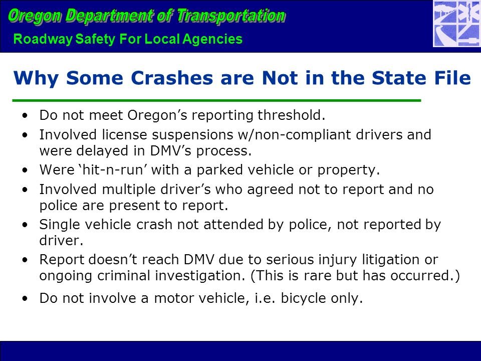 Roadway Safety For Local Agencies Why Some Crashes are Not in the State File Do not meet Oregons reporting threshold.