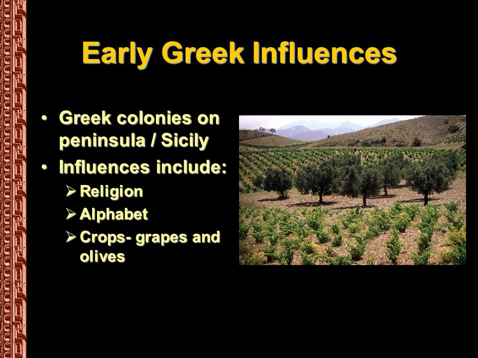 Early Greek Influences Greek colonies on peninsula / SicilyGreek colonies on peninsula / Sicily Influences include:Influences include: Religion Religi