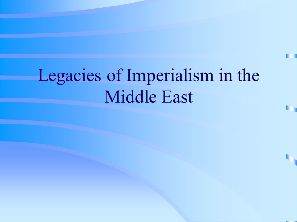 Legacies of Imperialism in the Middle East