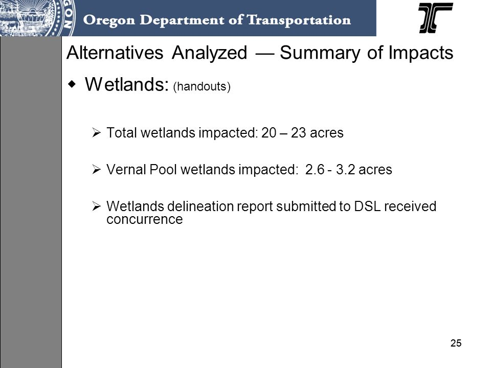 25 Wetlands: (handouts) Total wetlands impacted: 20 – 23 acres Vernal Pool wetlands impacted: 2.6 - 3.2 acres Wetlands delineation report submitted to DSL received concurrence Alternatives Analyzed Summary of Impacts