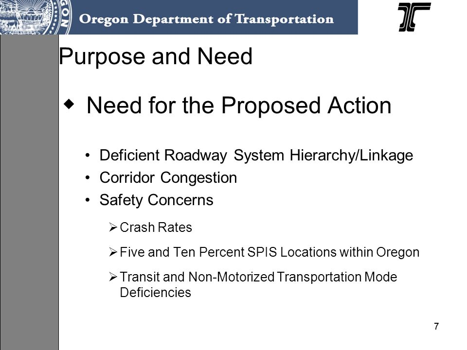 77 Need for the Proposed Action Deficient Roadway System Hierarchy/Linkage Corridor Congestion Safety Concerns Crash Rates Five and Ten Percent SPIS Locations within Oregon Transit and Non-Motorized Transportation Mode Deficiencies Purpose and Need