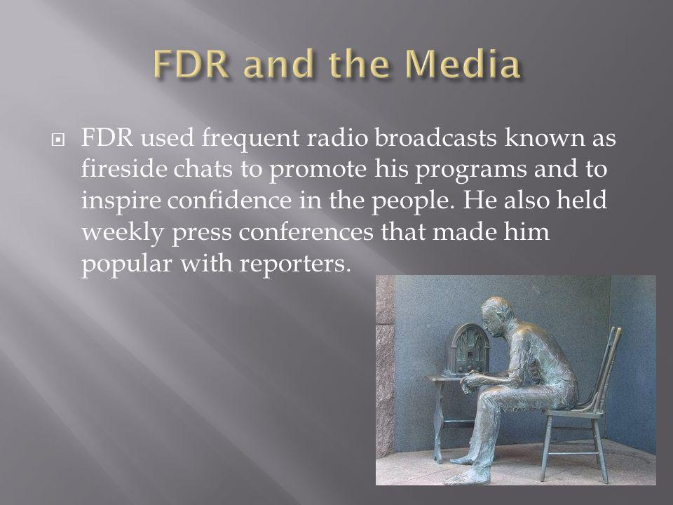 FDR used frequent radio broadcasts known as fireside chats to promote his programs and to inspire confidence in the people.