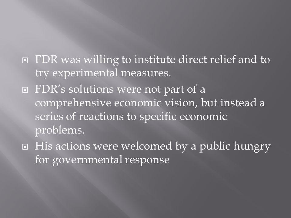 FDR was willing to institute direct relief and to try experimental measures.