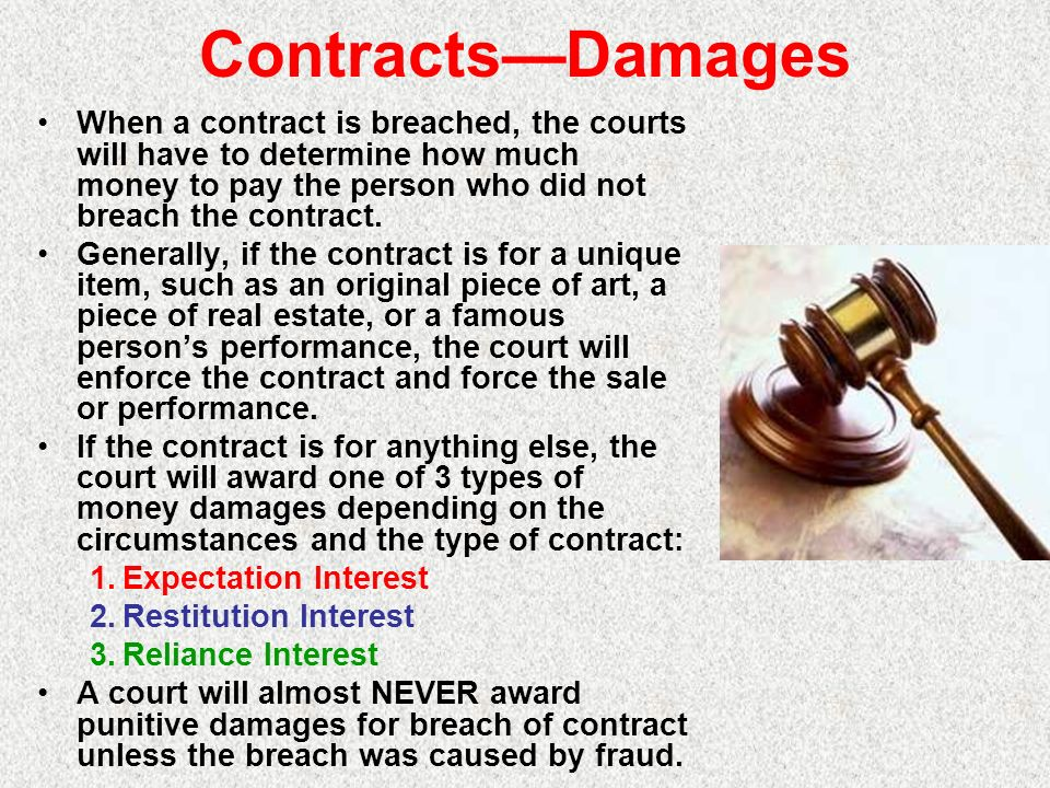 ContractsDamages When a contract is breached, the courts will have to determine how much money to pay the person who did not breach the contract. Gene