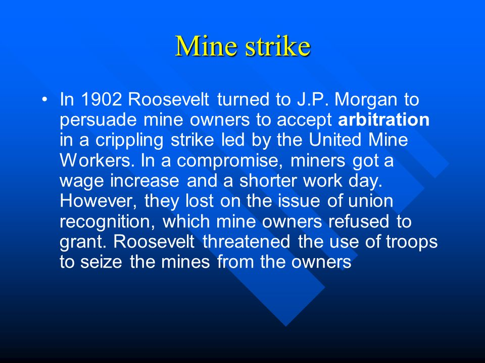 Mine strike In 1902 Roosevelt turned to J.P.