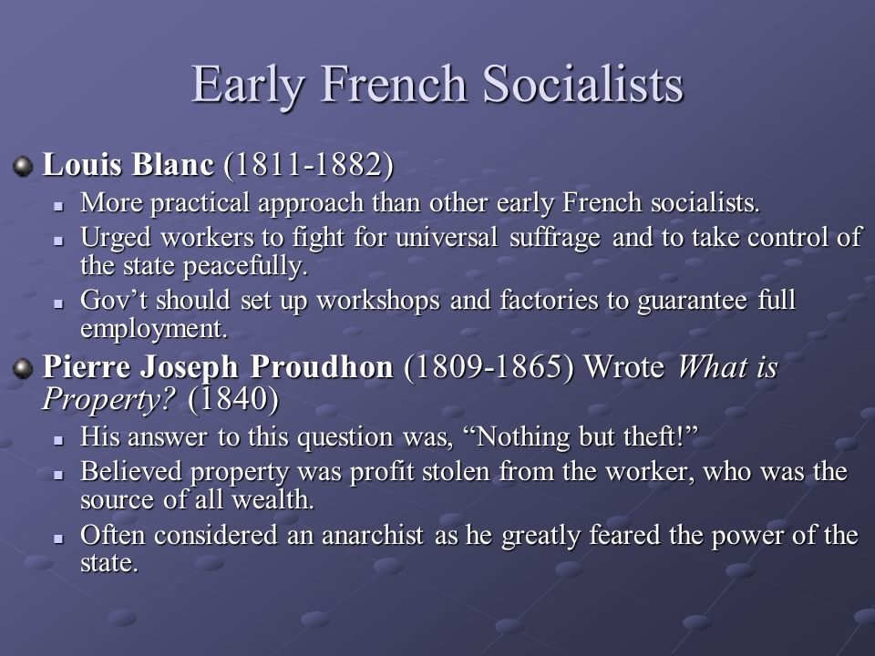 Early French Socialists Louis Blanc (1811-1882) More practical approach than other early French socialists. More practical approach than other early F