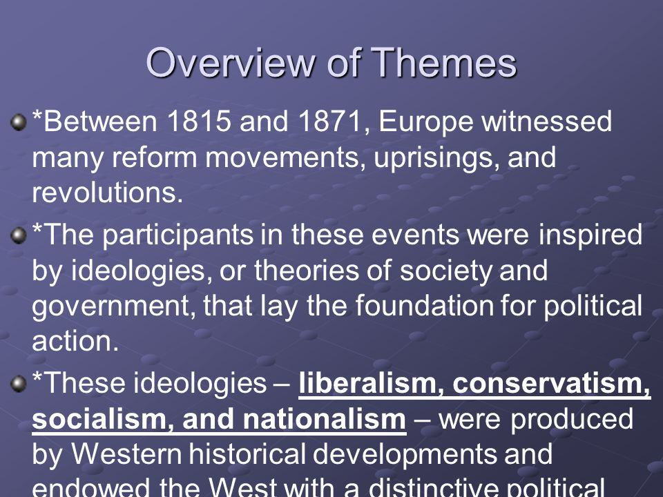Overview of Themes *Between 1815 and 1871, Europe witnessed many reform movements, uprisings, and revolutions. *The participants in these events were