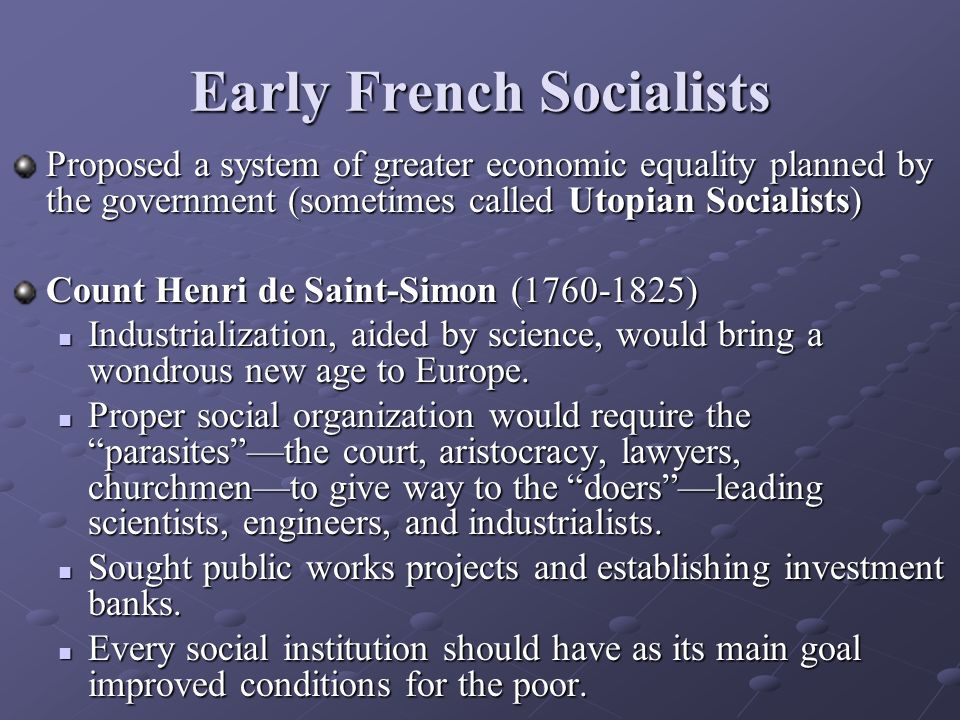 Early French Socialists Proposed a system of greater economic equality planned by the government (sometimes called Utopian Socialists) Count Henri de