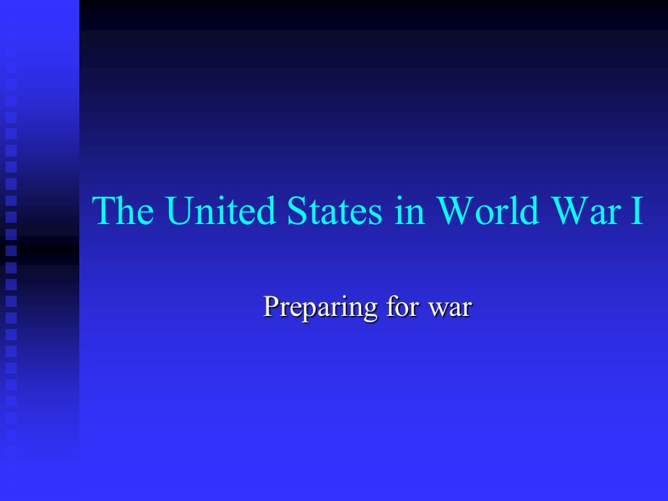 The United States in World War I Preparing for war