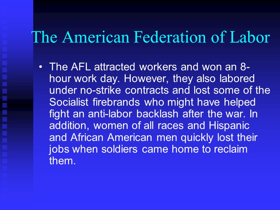 The American Federation of Labor The AFL attracted workers and won an 8- hour work day. However, they also labored under no-strike contracts and lost
