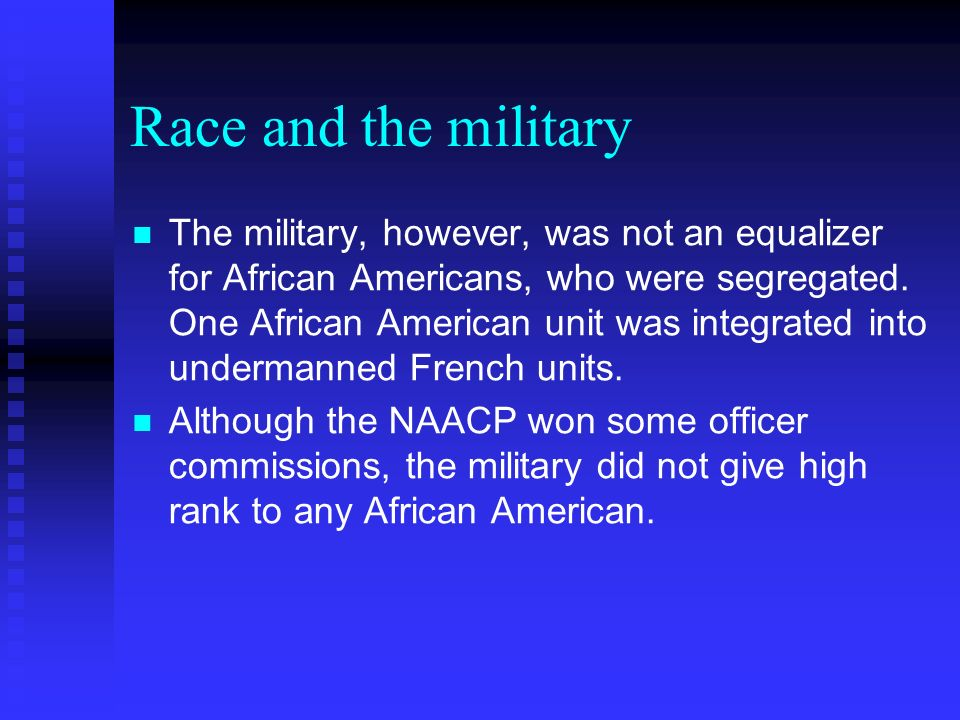 Race and the military The military, however, was not an equalizer for African Americans, who were segregated. One African American unit was integrated