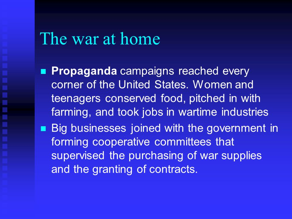 The war at home Propaganda campaigns reached every corner of the United States. Women and teenagers conserved food, pitched in with farming, and took