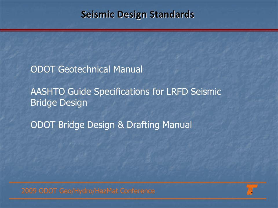 2009 ODOT Geo/Hydro/HazMat Conference Seismic Design Standards ODOT Geotechnical Manual AASHTO Guide Specifications for LRFD Seismic Bridge Design ODOT Bridge Design & Drafting Manual