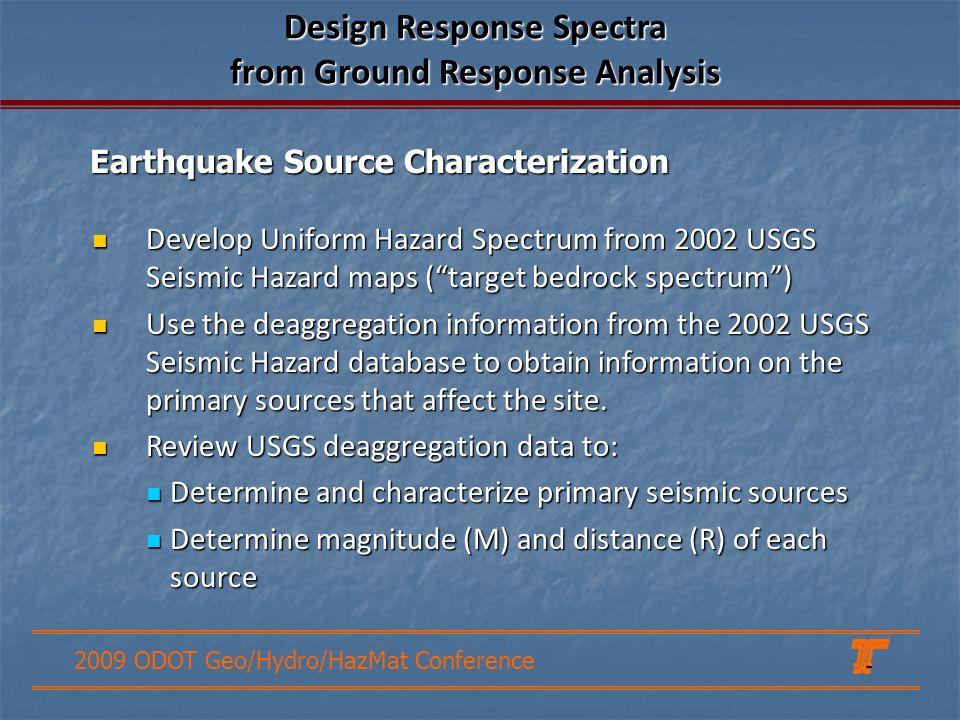 2009 ODOT Geo/Hydro/HazMat Conference Develop Uniform Hazard Spectrum from 2002 USGS Seismic Hazard maps (target bedrock spectrum) Develop Uniform Haz