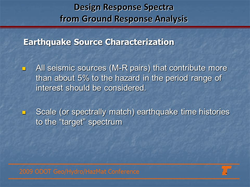 2009 ODOT Geo/Hydro/HazMat Conference Earthquake Source Characterization Design Response Spectra from Ground Response Analysis All seismic sources (M-