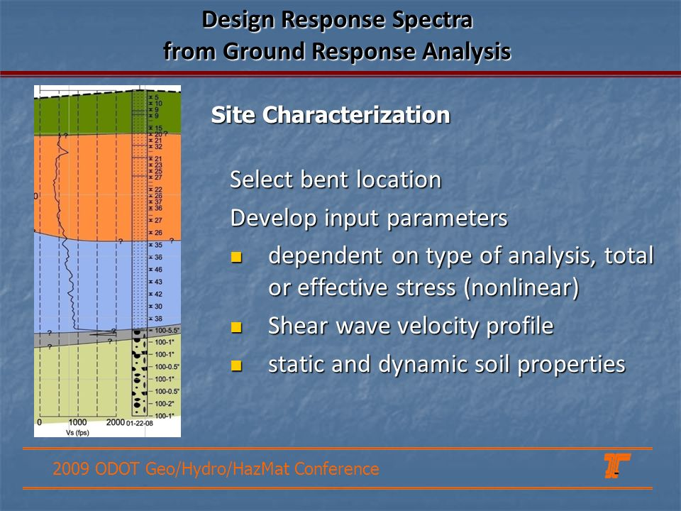 2009 ODOT Geo/Hydro/HazMat Conference Select bent location Develop input parameters dependent on type of analysis, total or effective stress (nonlinea