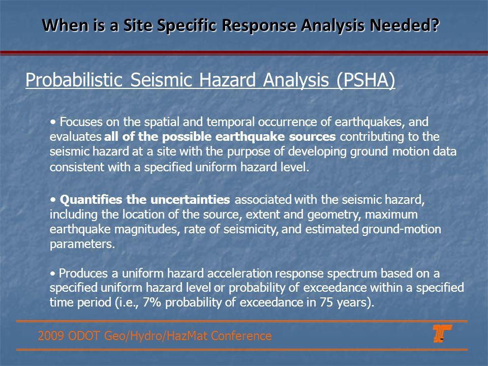2009 ODOT Geo/Hydro/HazMat Conference Probabilistic Seismic Hazard Analysis (PSHA) When is a Site Specific Response Analysis Needed.