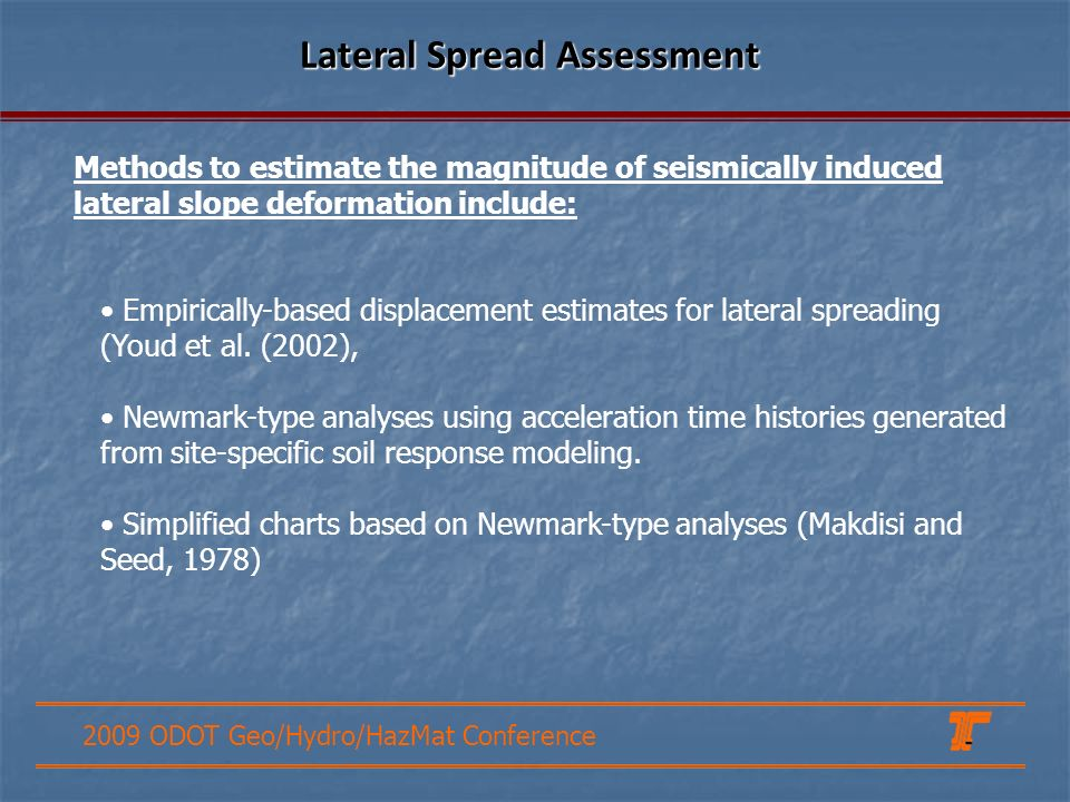 2009 ODOT Geo/Hydro/HazMat Conference Lateral Spread Assessment Empirically-based displacement estimates for lateral spreading (Youd et al.