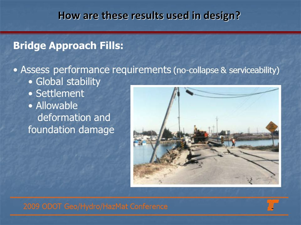 2009 ODOT Geo/Hydro/HazMat Conference How are these results used in design.